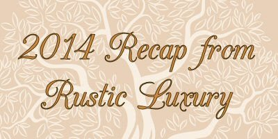 2014 Recap from Rustic Luxury